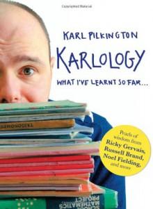 Karlology: What I've Learnt So Far - Karl Pilkington