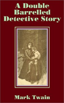 Double Barrelled Detective Story, A - Mark Twain