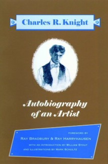 Autobiography of an Artist: Selections from the Autobiography of Charles R. Knight - Charles R. Knight,Mark Schultz