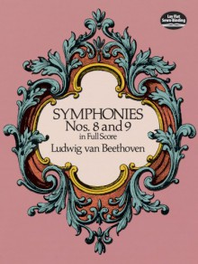 Symphonies Nos. 8 and 9 in Full Score - Ludwig van Beethoven