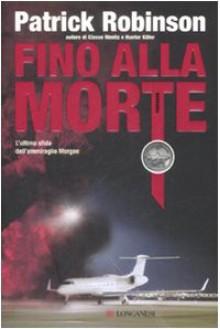Fino alla morte - Patrick Robinson, Paolo Valpolini
