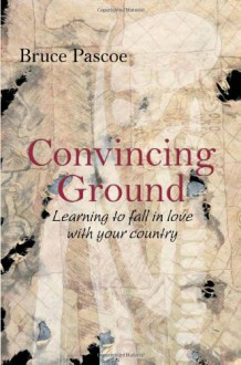 Convincing Ground: Learning to Fall in Love with Your Country - Bruce Pascoe