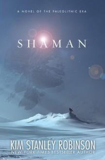 Shaman - Kim Stanley Robinson