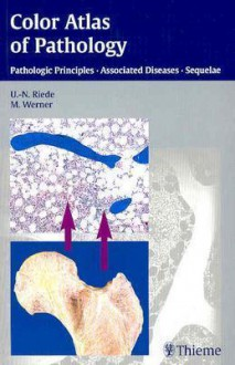 Color Atlas of Pathology: Pathologic Principles, Associated Diseases, Sequelae - Ursus-Nikolaus Riede, Martin Werner