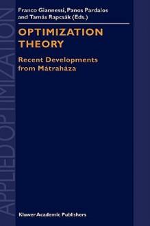 Optimization Theory: Recent Developments from Matrahaza - Franco Gianness, Panos Pardalos, Tamas Rapcsak, Franco Gianness