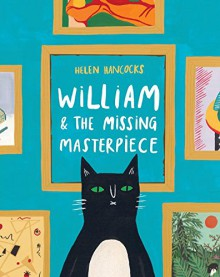 William & the Missing Masterpiece - Helen Hancocks,Helen Hancocks