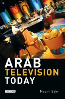 Arab Television Today - Naomi Sakr
