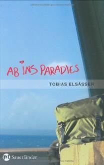 Ab Ins Paradies Roman - Tobias Elsässer