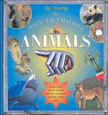 The Magic Fact Machine Animals [With Finger Spinner] - Jay Young, Moira Butterfield