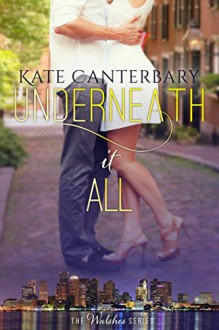 Underneath It All (The Walsh Series Book 1) - Kate Canterbary