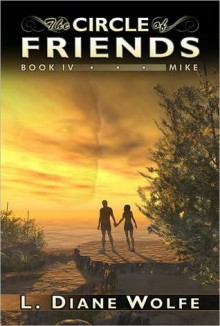 The Circle of Friends, Book IV...Mike - L. Diane Wolfe