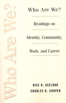 Who Are We?: Readings on Identity, Community, Work and Career - Rise B. Axelrod, Charles R. Cooper
