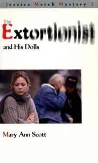 The Extortionist and his Dolls: A Jessica March Mystery - Scott Mary Ann