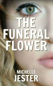 The Funeral Flower - Michelle Jester