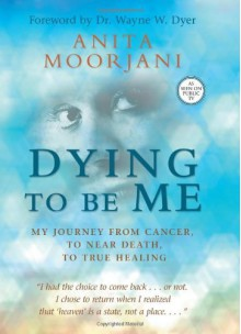 By Anita Moorjani - Dying To Be Me: My Journey from Cancer, to Near Death, to True Healing (12/27/11) - Anita Moorjani