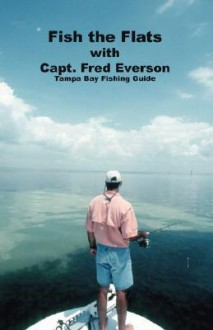 Fish the Flats: Tampa Bay Fishing Guide - Fred Everson