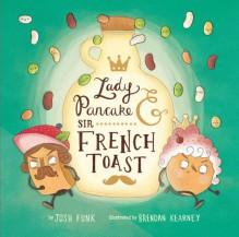 Lady Pancake & Sir French Toast - Josh Funk,Brendan Kearney