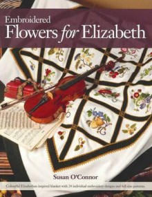 Embroidered Flowers For Elizabeth - Susan O'Connor