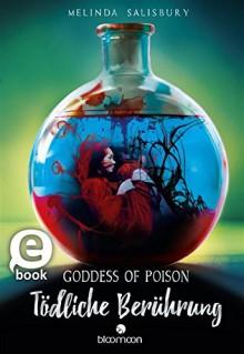 Goddess of Poison - Tödliche Berührung - A. M. Grünewald,Melinda Salisbury