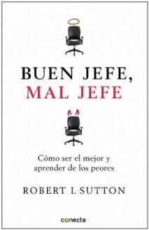 Buen jefe, mal jefe (Spanish Edition) - Robert I. Sutton