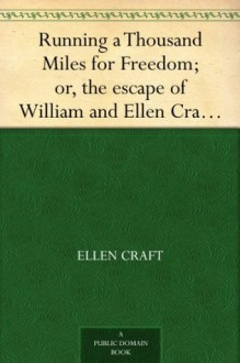 Running a Thousand Miles for Freedom; or, the escape of William and Ellen Craft from slavery - Ellen Craft, William Craft
