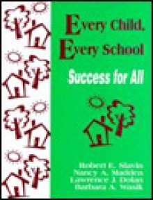 Every Child, Every School: Success for All - Robert E. Slavin, Nancy A. Madden, Lawrence J. Dolan
