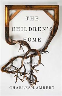 The Children's Home: A Novel - Charles Lambert