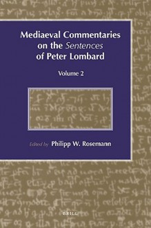 Mediaeval Commentaries on the Sentences of Peter Lombard: Current Research, Volume 2 - Philipp Rosemann