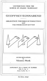 Geoffrey Sonnabend: 'Obliscence: Theories of Forgetting' and 'The Problem of Matter' an encapsulation (Supplement to a Chain of Flowers Vol. V, No. 3, Guide Leaflet No. 5) - Valentine Worth