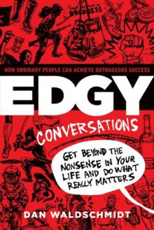 EDGY CONVERSATIONS: How Ordinary People Achieve Outrageous Success - Daniel Waldschmidt
