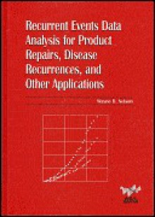 Recurrent Events Data Analysis for Product Repairs, Disease Recurrences, and Other Applications - Wayne B. Nelson