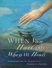 When You Hurt and When He Heals: Experiencing the Surprising Power of Prayer - Jennifer Dean