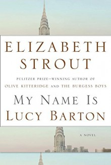My Name Is Lucy Barton: A Novel - Elizabeth Strout