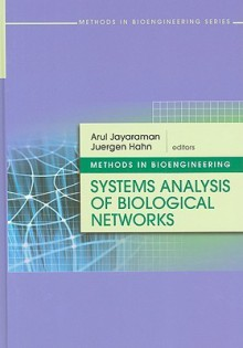 Methods In Bioengineering: Systems Analysis Of Biological Networks (The Artech House Methods In Bioengineering) - Arul Jayaraman, Juergen Hahn