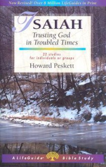 Isaiah: Trusting God in Troubled Times : 22 Studies for Individuals or Groups (A Lifeguide Bible Study) - Howard Peskett