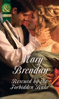 Rescued by the Forbidden Rake - Mary Brendan