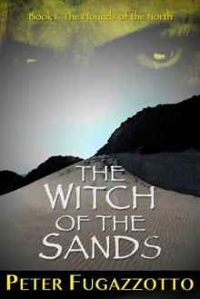 The Witch of the Sands (The Hounds of the North, #1) - Peter Fugazzotto