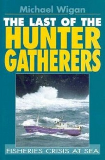 The Last of the Hunter Gatherers - Michael Wigan