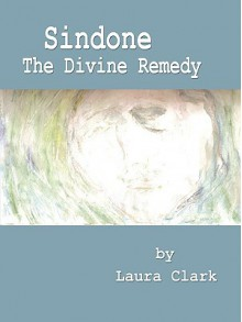 Sindone, the Divine Remedy - Laura Clark