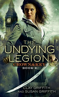 The Undying Legion: Crown & Key - Clay and Susan Griffith