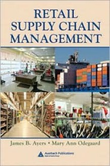 Retail Supply Chain Management - Ayers B. Ayers, Mary Ann Odegaard