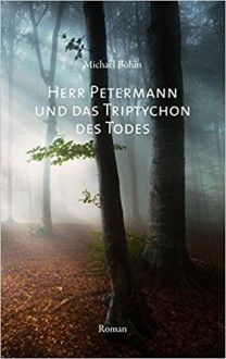 Herr Petermann und das Triptychon des Todes (EDITION 211) - Michael Böhm
