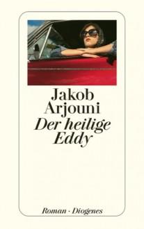 Der heilige Eddy - Jakob Arjouni