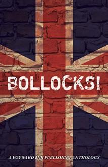 Bollocks!: A Wayward Ink Publishing Anthology - Tabitha McGowan, Elin Gregory, Anyta Sunday, L.J. Harris, Taylin Clavelli, H. Lewis-Foster, Lily Velden, E.S. Skipper