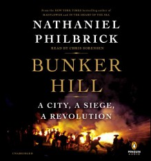 Bunker Hill: A City, a Siege, a Revolution - Nathaniel Philbrick,Chris Sorensen