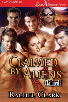 Claimed by Aliens - Rachel Clark
