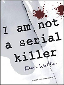 I Am Not A Serial Killer - Dan Wells,John Allen Nelson