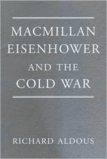 MacMillan, Eisenhower and the Cold War - Richard Aldous