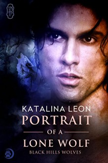 Portrait of a Lone Wolf (Black Hills Wolves Book 7) - Katalina Leon