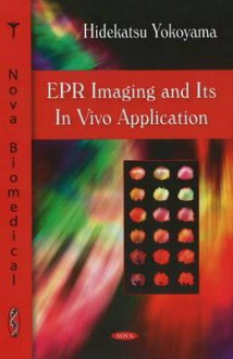 EPR Imaging and Its in Vivo Application - Hidekatsu Yokoyama
